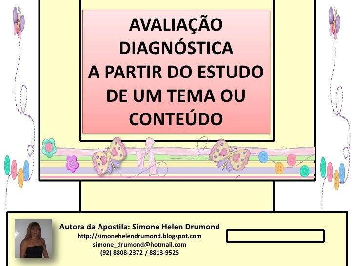AVALIAÇÃO          DIAGNÓSTICA       A PARTIR DO ESTUDO         DE UM TEMA OU           CONTEÚDOAutora da Apostila: Simone...