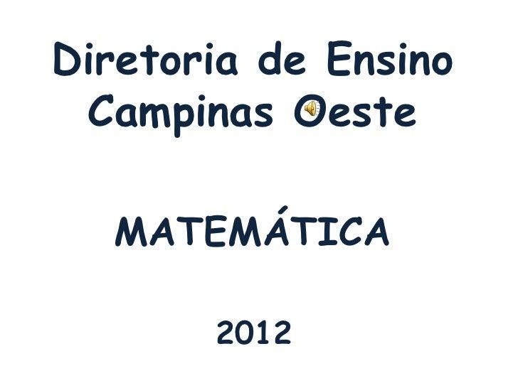 Diretoria de Ensino Campinas Oeste  MATEMÁTICA       2012