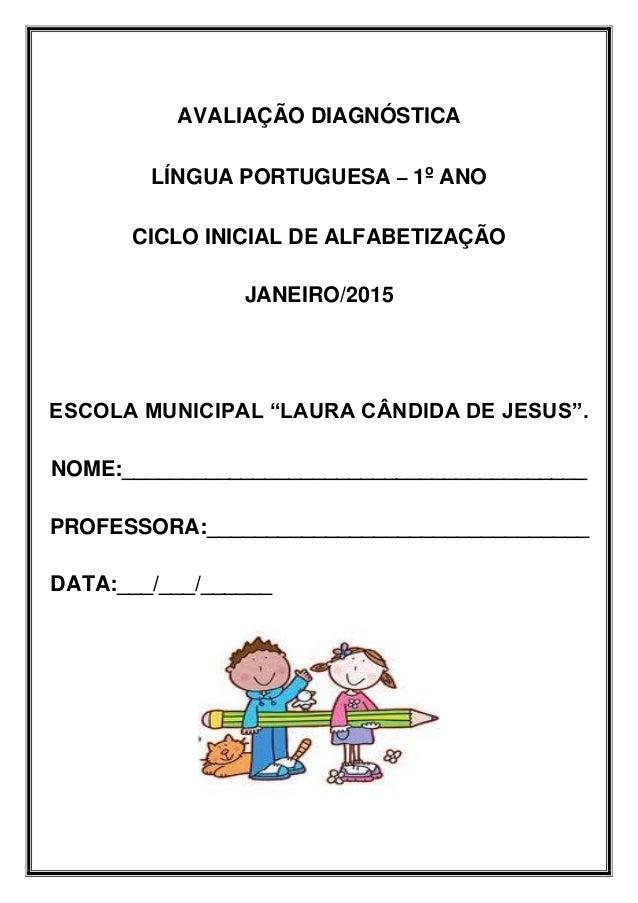 """AVALIAÇÃO DIAGNÓSTICA LÍNGUA PORTUGUESA – 1º ANO CICLO INICIAL DE ALFABETIZAÇÃO JANEIRO/2015 ESCOLA MUNICIPAL """"LAURA CÂNDI..."""