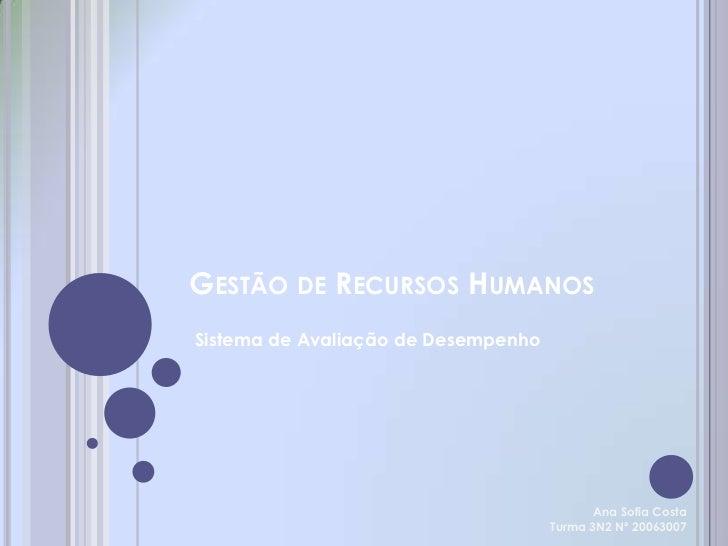 GESTÃO DE RECURSOS HUMANOS Sistema de Avaliação de Desempenho                                                 Ana Sofia Co...