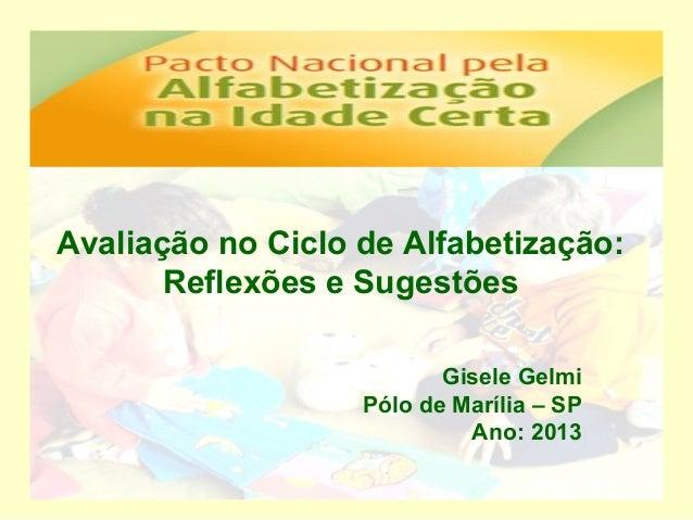Avaliação no Ciclo de Alfabetização:       Reflexões e Sugestões                          Gisele Gelmi                   P...