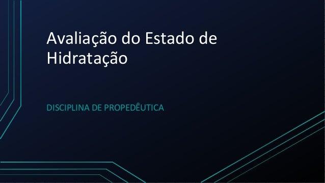 Avaliação do Estado de Hidratação DISCIPLINA DE PROPEDÊUTICA