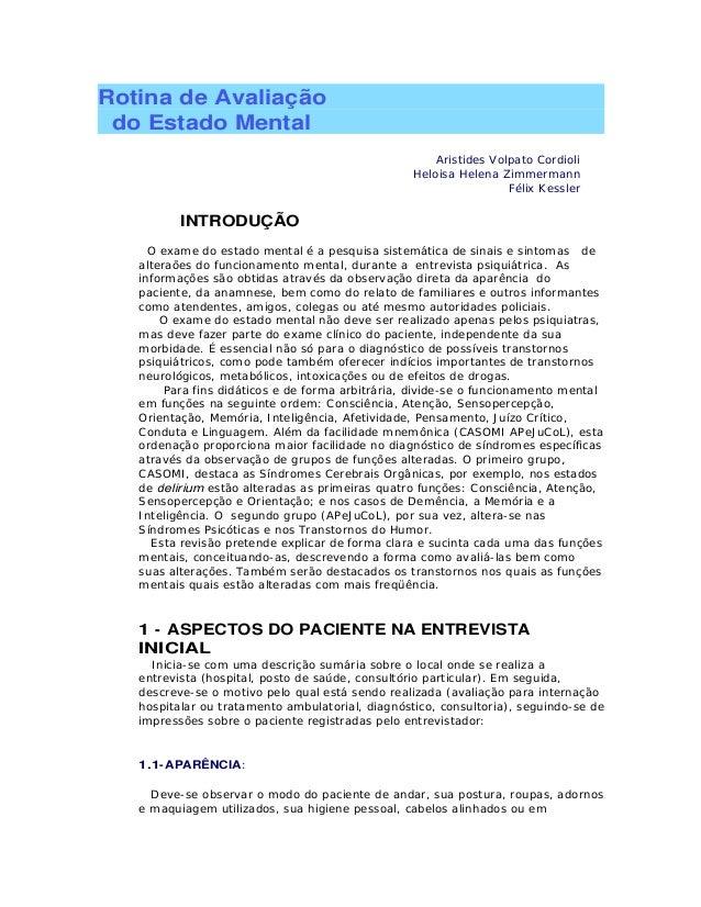 Rotina de Avaliação do Estado Mental Aristides Volpato Cordioli Heloisa Helena Zimmermann Félix Kessler INTRODUÇÃO O exame...
