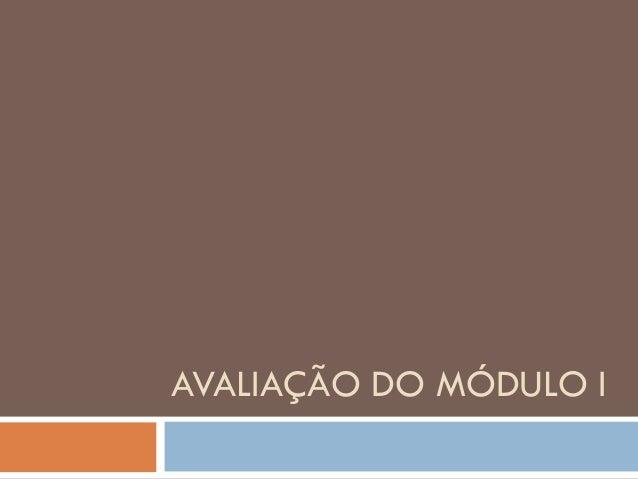 AVALIAÇÃO DO MÓDULO I