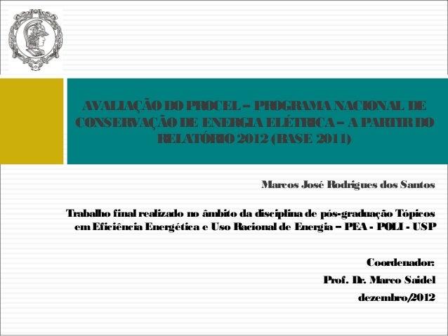 Marcos José Rodrigues dos Santos AVALIAÇÃODOPROCEL – PROGRAMA NACIONAL DE CONSERVAÇÃODE ENERGIA ELÉTRICA – A PARTIRDO RELA...