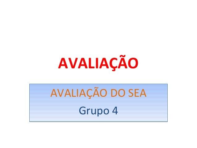 AVALIAÇÃO AVALIAÇÃO DO SEA Grupo 4