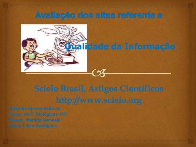Qualidade da Informação  Scielo Brasil, Artigos Científicos  http://www.scielo.org  Trabalho apresentado ao  Curso de C. B...