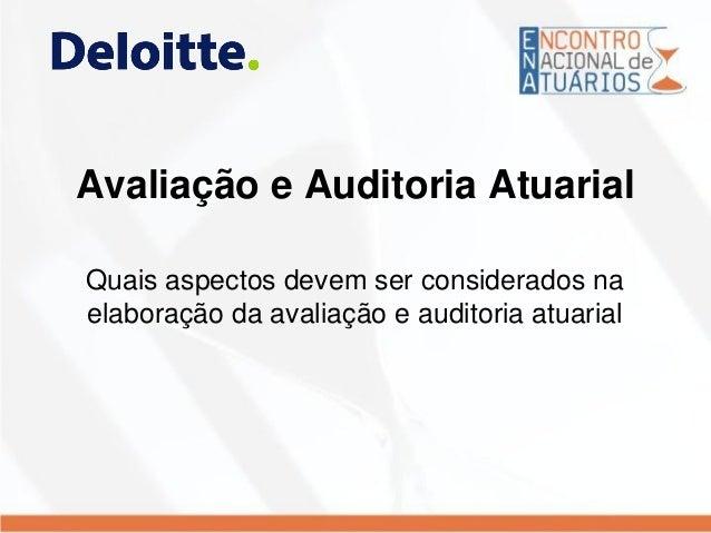 Avaliação e Auditoria Atuarial Quais aspectos devem ser considerados na elaboração da avaliação e auditoria atuarial