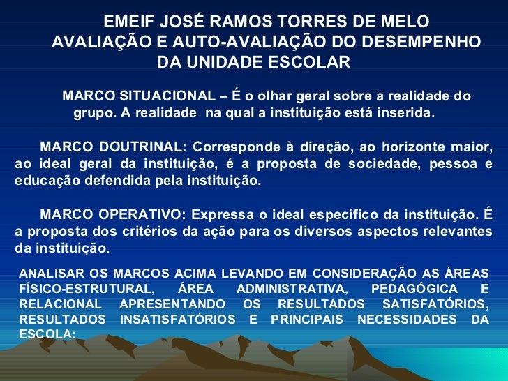 EMEIF JOSÉ RAMOS TORRES DE MELO AVALIAÇÃO E AUTO-AVALIAÇÃO DO DESEMPENHO DA UNIDADE ESCOLAR MARCO SITUACIONAL – É o olhar ...