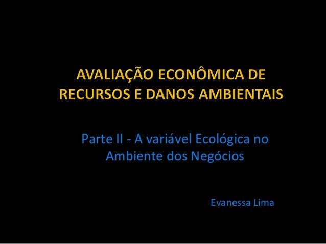 Parte II - A variável Ecológica no    Ambiente dos Negócios                       Evanessa Lima