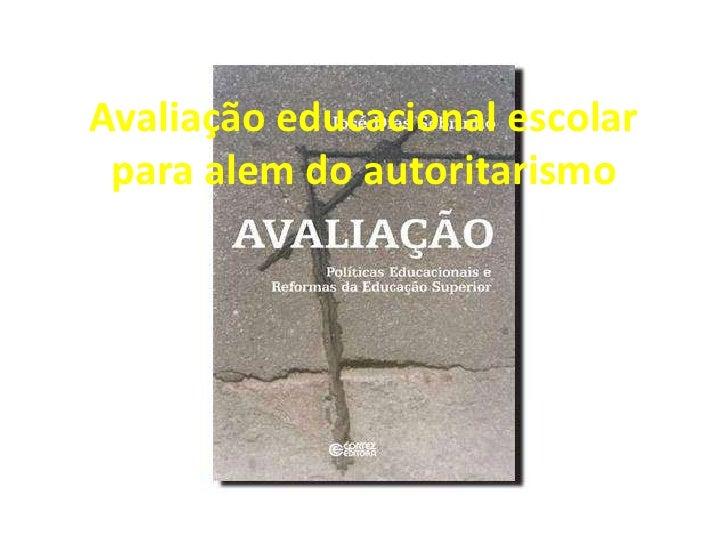 Avaliação educacional escolar para alem do autoritarismo<br />