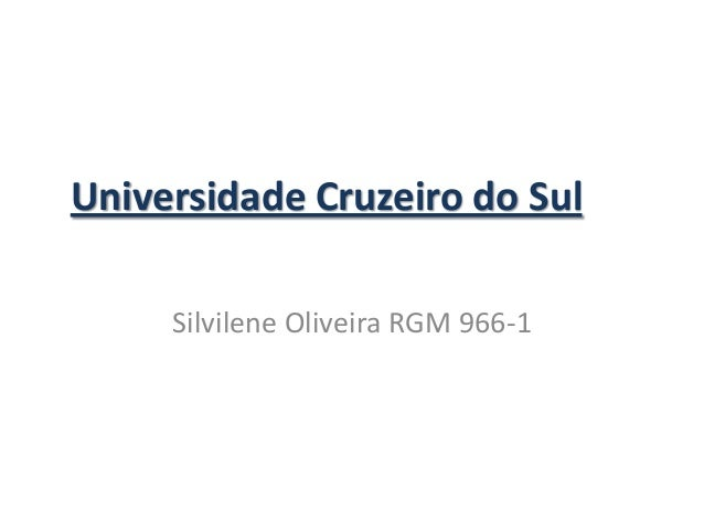 Universidade Cruzeiro do Sul Silvilene Oliveira RGM 966-1