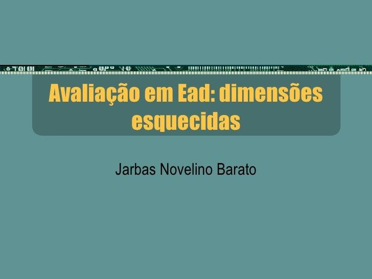 Avaliação em Ead: dimensões esquecidas Jarbas Novelino Barato