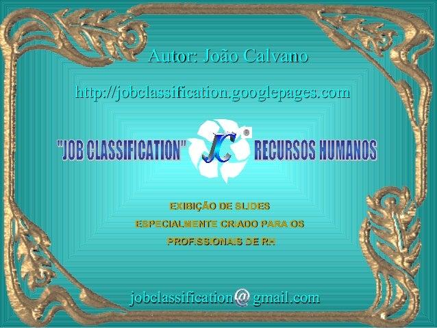 Autor: João Calvanohttp://jobclassification.googlepages.com             EXIBIÇÃO DE SLIDES        ESPECIALMENTE CRIADO PAR...