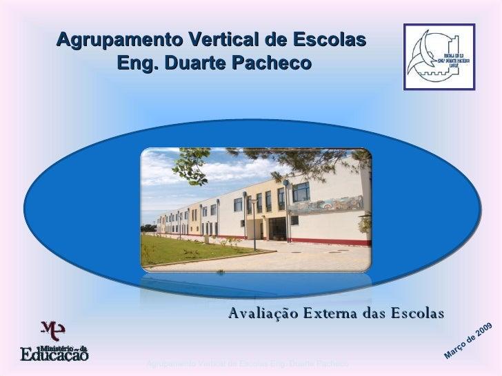 Avaliação Externa das Escolas Agrupamento Vertical de Escolas Eng. Duarte Pacheco Março de 2009 Agrupamento Vertical de Es...