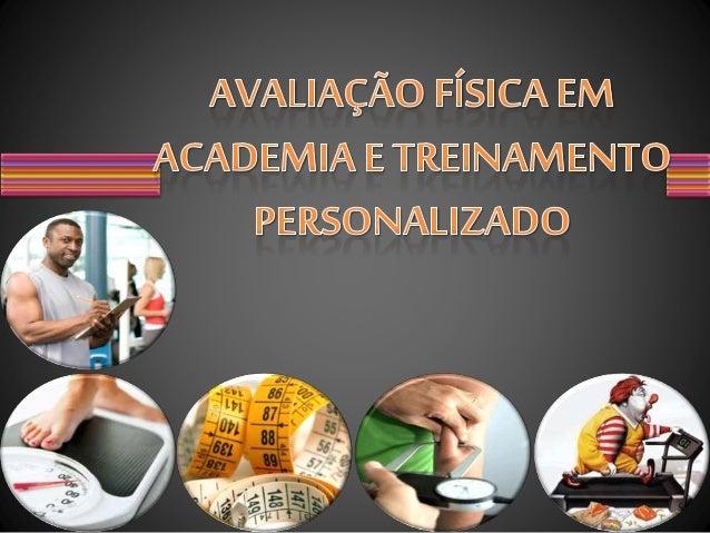 AVALIAÇÃO FÍSICA EM ACADEMIA E TREINAMENTO PERSONALIZADO O PROFISSIONAL DE EDUCAÇÃO FÍSICA DEVE ESTAR CAPACITADO PARA AVAL...