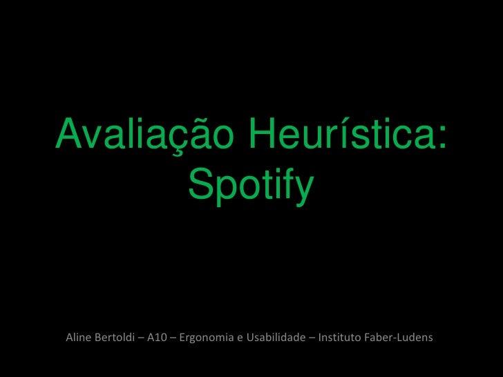 Avaliação Heurística:       SpotifyAline Bertoldi – A10 – Ergonomia e Usabilidade – Instituto Faber-Ludens
