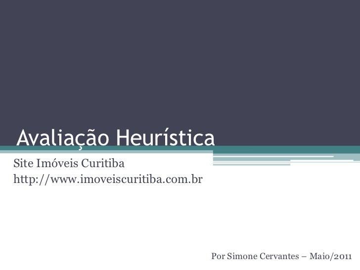 Avaliação Heurística<br />Site Imóveis Curitiba<br />http://www.imoveiscuritiba.com.br<br />Por Simone Cervantes – Maio/20...