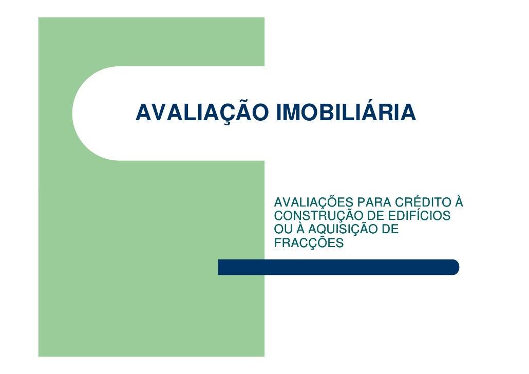 AVALIAÇÃO IMOBILIÁRIA             AVALIAÇÕES PARA CRÉDITO À           CONSTRUÇÃO DE EDIFÍCIOS           OU À AQUISIÇÃO DE ...