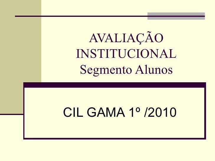 AVALIAÇÃO INSTITUCIONAL Segmento Alunos CIL GAMA 1º /2010