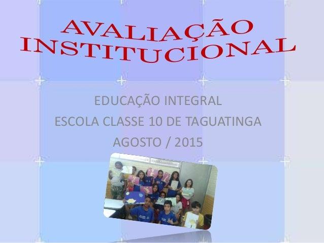 EDUCAÇÃO INTEGRAL ESCOLA CLASSE 10 DE TAGUATINGA AGOSTO / 2015