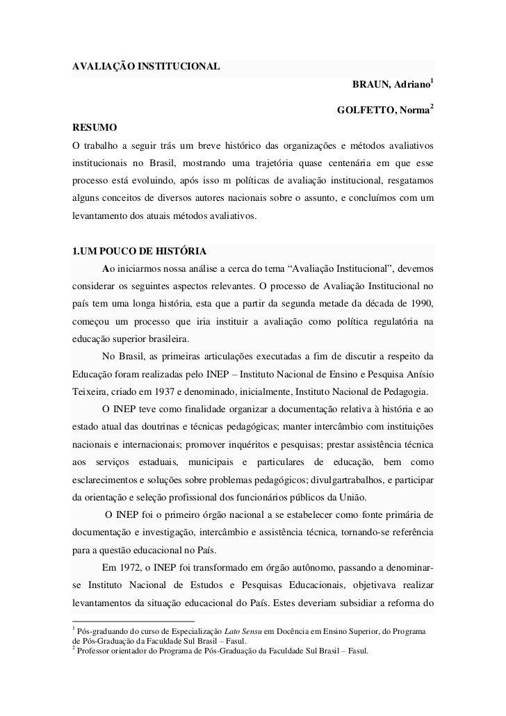 AVALIAÇÃO INSTITUCIONAL<br />BRAUN, Adriano<br />GOLFETTO, Norma<br />RESUMO<br />O trabalho a seguir trás um breve histór...