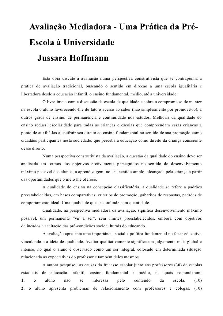 Avaliação Mediadora - Uma Prática da Pré-     Escola à Universidade           Jussara Hoffmann            Esta obra discut...