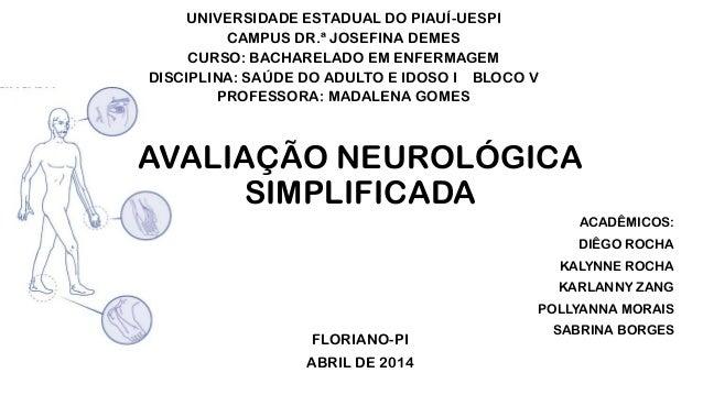 AVALIAÇÃO NEUROLÓGICA SIMPLIFICADA UNIVERSIDADE ESTADUAL DO PIAUÍ-UESPI CAMPUS DR.ª JOSEFINA DEMES CURSO: BACHARELADO EM E...