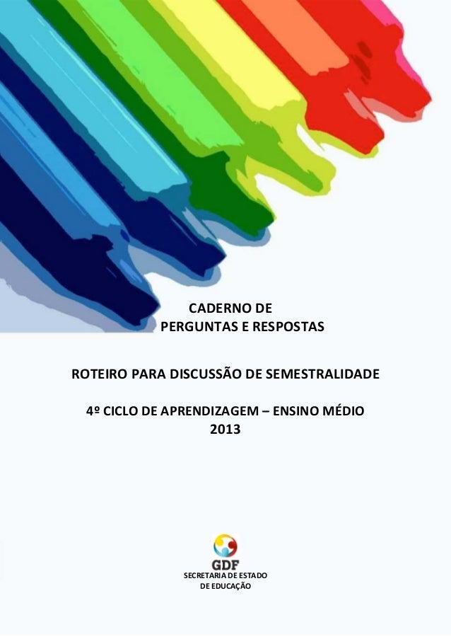 4º CICLO DE APRENDIZAGEM -– ENSINO MÉDIO ORGANIZADO EMSISTEMA DE SEMESTRALIDADE   1. Como a Semestralidade se apresenta na...