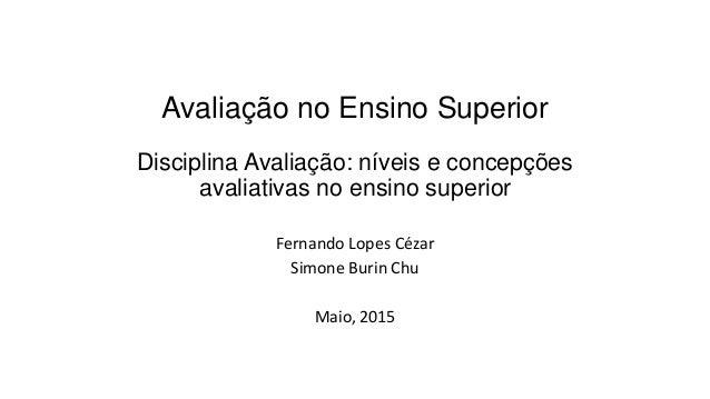 Avaliação no Ensino Superior Disciplina Avaliação: níveis e concepções avaliativas no ensino superior Fernando Lopes Cézar...