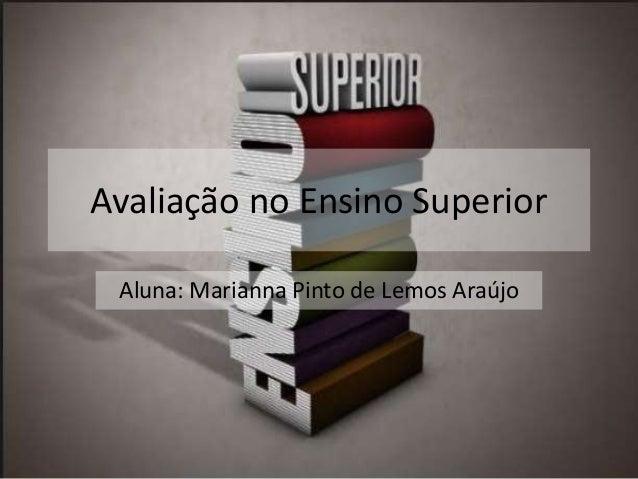 Avaliação no Ensino Superior Aluna: Marianna Pinto de Lemos Araújo