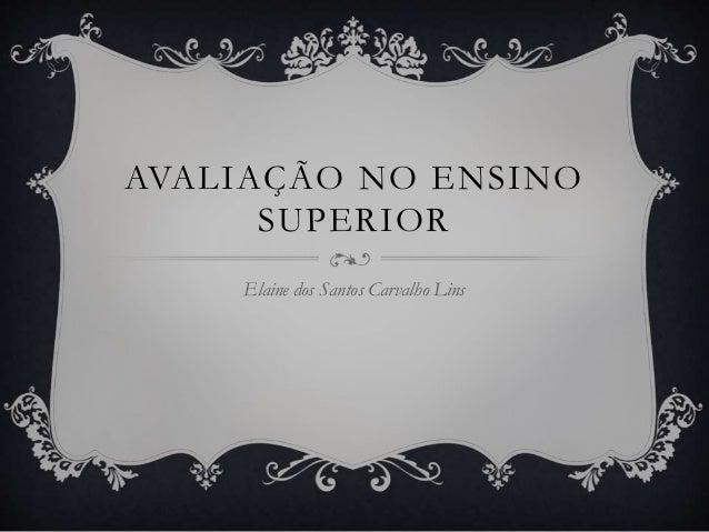 AVALIAÇÃO NO ENSINO SUPERIOR Elaine dos Santos Carvalho Lins