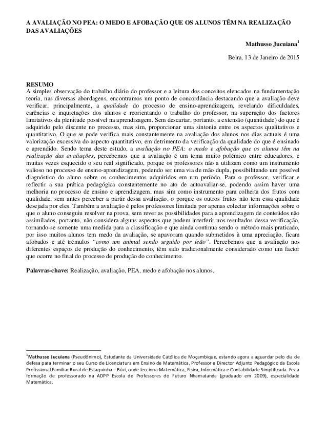 A AVALIAÇÃO NO PEA: O MEDO E AFOBAÇÃO QUE OS ALUNOS TÊM NA REALIZAÇÃO DAS AVALIAÇÕES Mathusso Jucuiana1 Beira, 13 de Janei...