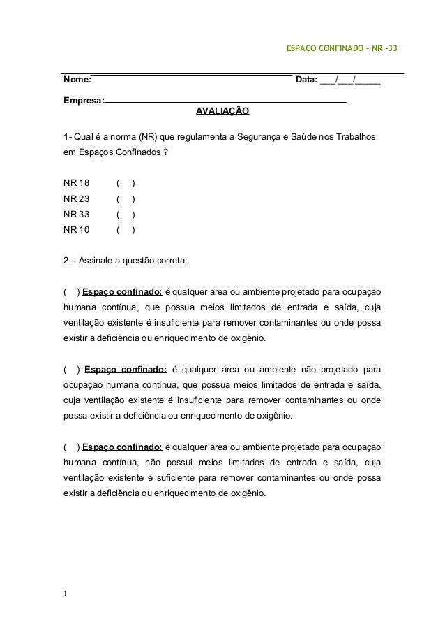 ESPAÇO CONFINADO – NR -33 Nome: Data: ___/___/_____ Empresa: AVALIAÇÃO 1- Qual é a norma (NR) que regulamenta a Segurança ...