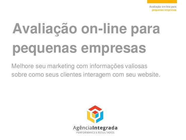 Avaliação on-line para pequenas empresas  Avaliação on-line para  pequenas empresas  Melhore seu marketing com informações...