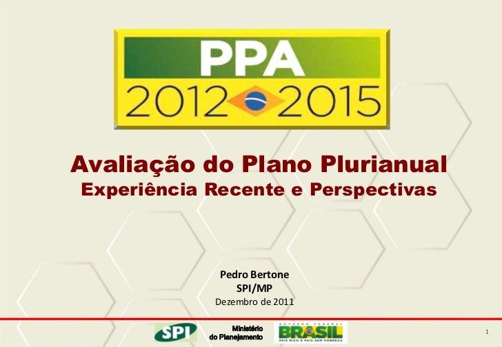Avaliação do Plano PlurianualExperiência Recente e Perspectivas               Pedro Bertone                  SPI/MP       ...