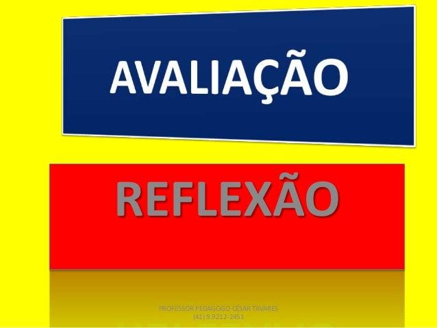 REFLEXÃO PROFESSOR PEDAGOGO CÉSAR TAVARES (41) 9.9212-2451
