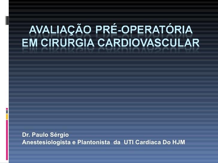 Dr. Paulo Sérgio Anestesiologista e Plantonista  da  UTI Cardíaca Do HJM