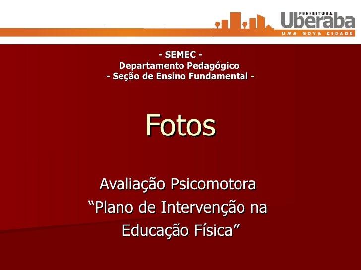 """Fotos Avaliação Psicomotora  """"Plano de Intervenção na  Educação Física"""" - SEMEC - Departamento Pedagógico  - Seção de Ensi..."""