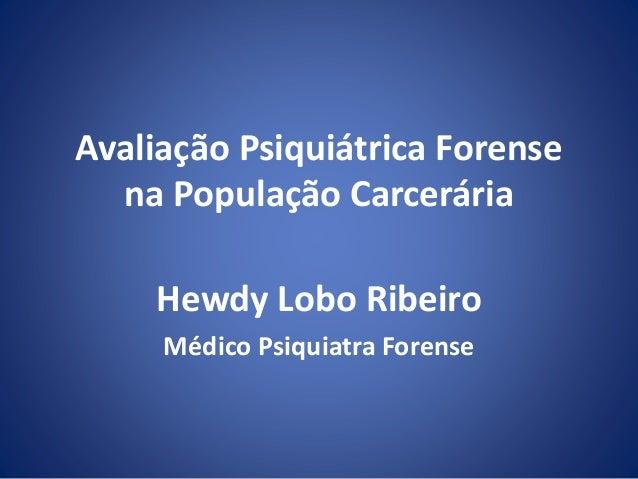Avaliação Psiquiátrica Forense na População Carcerária Hewdy Lobo Ribeiro Médico Psiquiatra Forense