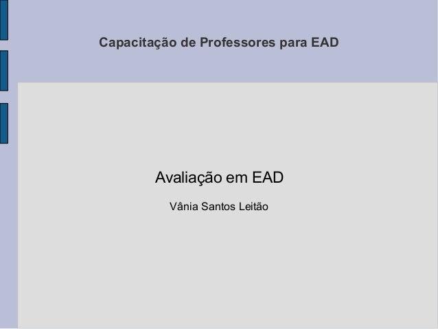 Capacitação de Professores para EAD  Avaliação em EAD Vânia Santos Leitão