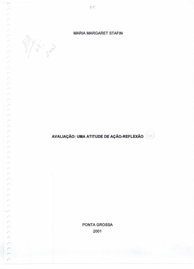 MARIA MARGARET STAFIN AVALIAÇÃO: UMA ATITUDE DE AÇÃO-REFLEXÃO ~/) -I' PONTA GROSSA 2001