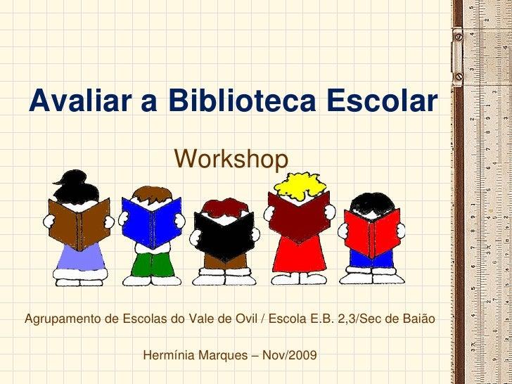 Avaliar a Biblioteca Escolar                          Workshop     Agrupamento de Escolas do Vale de Ovil / Escola E.B. 2,...