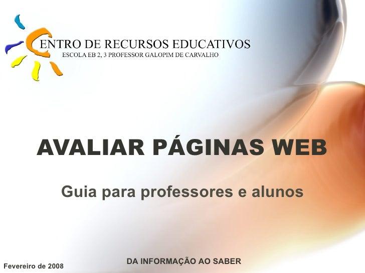 AVALIAR PÁGINAS WEB Guia para professores e alunos Fevereiro de 2008 DA INFORMAÇÃO AO SABER