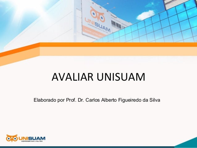 AVALIAR UNISUAM Elaborado por Prof. Dr. Carlos Alberto Figueiredo da Silva
