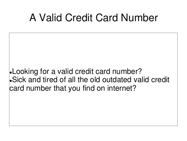 A Valid Credit Card NumberLooking for a valid credit card number?Sick and tired of all the old outdated valid creditcard...