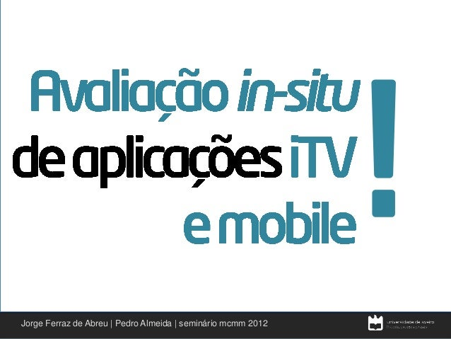 •          •Jorge Ferraz de Abreu | Pedro Almeida | seminário mcmm 2012