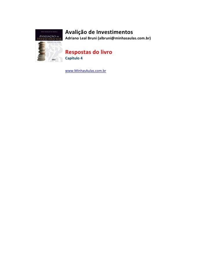 Avalição de Investimentos Adriano Leal Bruni (albruni@minhasaulas.com.br)   Respostas do livro Capítulo 4   www.MinhasAula...