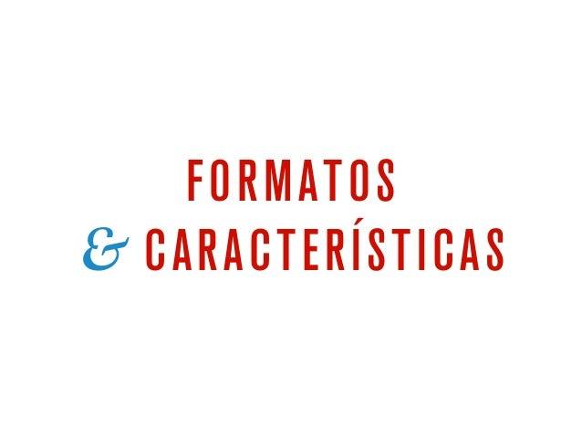 FORMATOS & CARACTERÍSTICAS