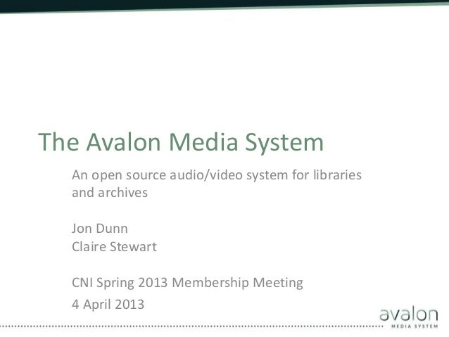 The Avalon Media System  An open source audio/video system for libraries  and archives  Jon Dunn  Claire Stewart  CNI Spri...